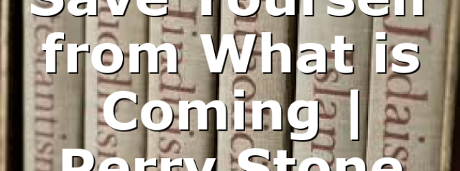 Save Yourself from What is Coming | Perry Stone