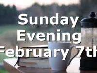 Sunday Evening February 7th