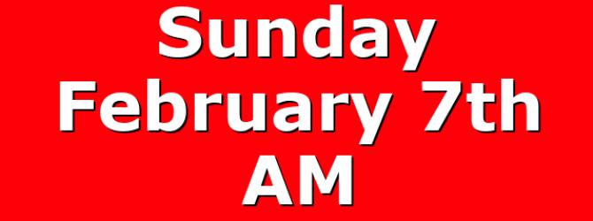 Sunday February 7th AM