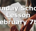 Sunday School Lesson February 7th