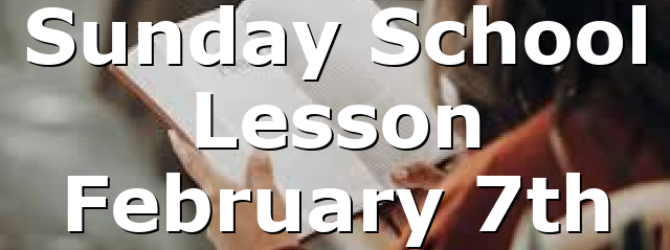 Sunday School Lesson February 7th
