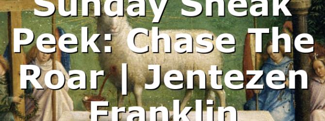 Sunday Sneak Peek: Chase The Roar | Jentezen Franklin