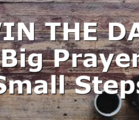 WIN THE DAY – Big Prayers, Small Steps