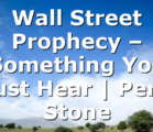 Wall Street Prophecy – Something You Must Hear | Perry Stone