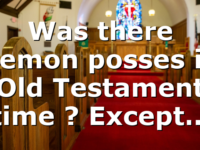 Was there demon posses in Old Testament time ? Except…