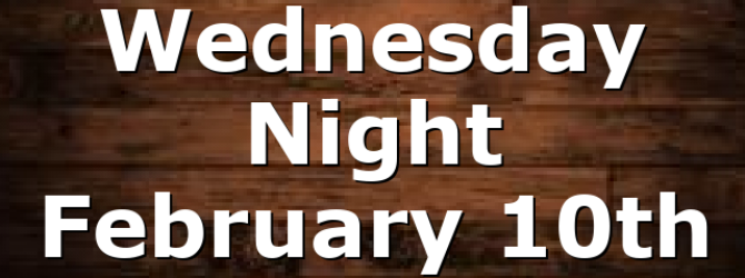 Wednesday Night February 10th