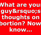 What are your guy's thoughts on abortion? Now I know…