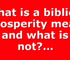 What is a biblical prosperity mean and what is not?…
