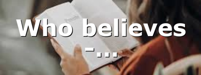Who believes -…