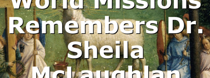 World Missions Remembers Dr. Sheila McLaughlan
