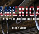 America – A New Yoke Around Our Necks | Perry Stone