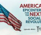 America – Epicenter for the Next Social Revolution | Episode #1063