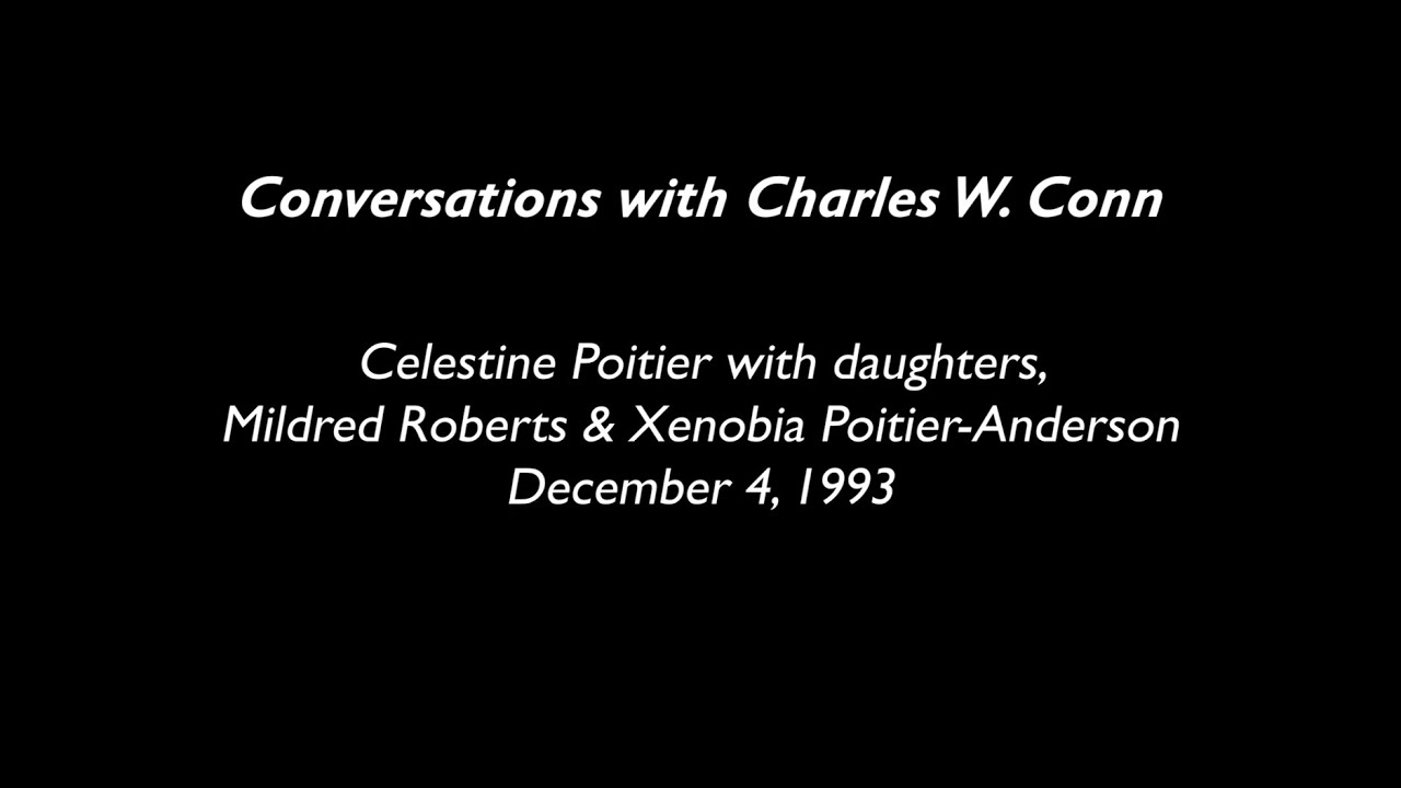 Conversations with Charles W. Conn: Celestine Poitier with Mildred and Xenobia