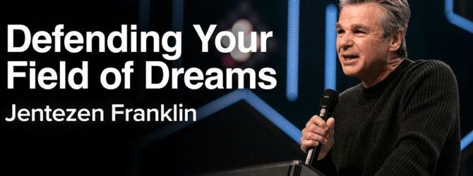 LIVE Defending Your Field of Dreams   Jentezen Franklin