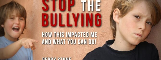 Stop The Bullying – How This Impacted Me And What You Can Do | Perry Stone