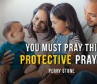 You Must Pray This Protective Prayer | Perry Stone