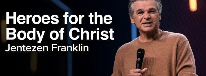 Heroes for the Body of Christ | Jentezen Franklin