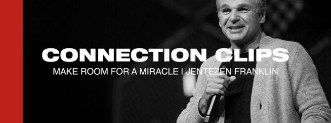 """Make Room For A Miracle"" Connection Clip | Jentezen Franklin"
