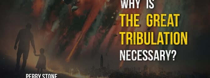Why Is The Great Tribulation Necessary? | Perry Stone