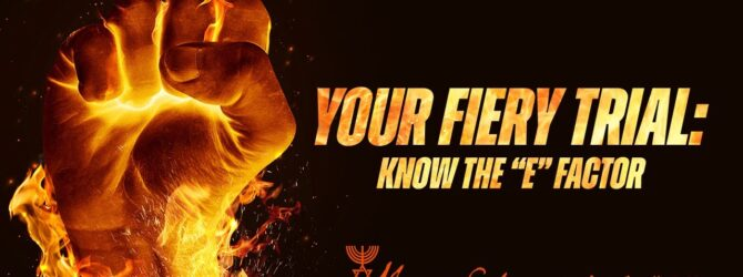 """Your Fiery Trial – Know the """"E"""" Factor 