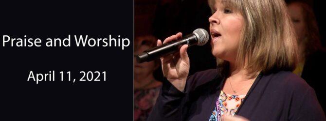 April 11, 2021 Praise and Worship