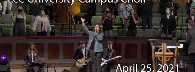 April 25, 2021 – Special Guests:  Lee University Campus Choir