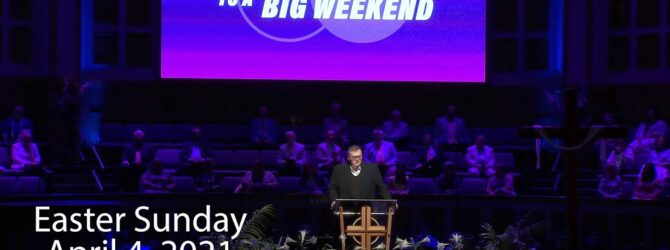 Easter Sunday – April 4, 2021 Message