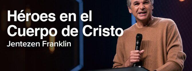 Héroes en el Cuerpo de Cristo | Jentezen Franklin
