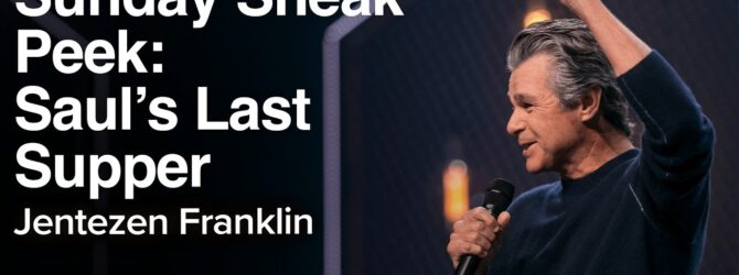 Sunday Sneak Peek: Saul's Last Supper   Jentezen Franklin