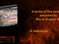 """The Anointing Revisited: Ray H. Hughes Sr. Preaches """"Hallelujah"""""""