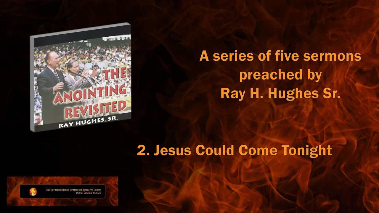 """The Anointing Revisited: Ray H. Hughes Sr. Preaches """"Jesus Could Come Tonight"""""""