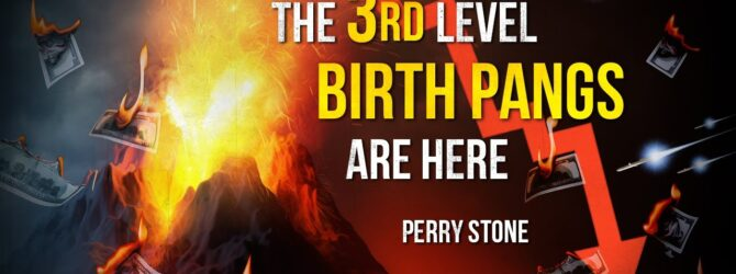The Third Level Birth Pangs Are Here | Perry Stone