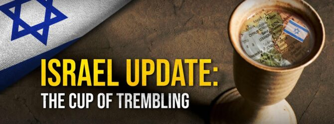 Israel Update – The Cup of Trembling   Perry Stone