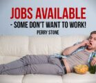 Jobs Available – Some Don't Want To Work!!! | Perry Stone