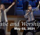 Praise and Worship – May 02, 2021