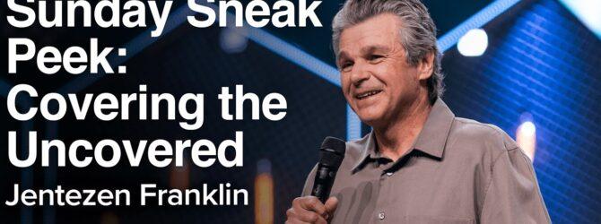 Sunday Sneak Peek: Covering the Uncovered | Jentezen Franklin