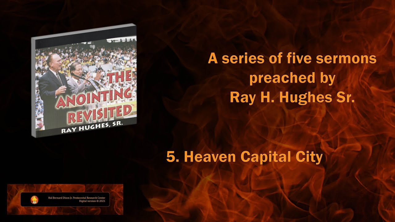 """The Anointing Revisited: Ray H. Hughes Sr. Preaches """"Heaven Capital City"""""""