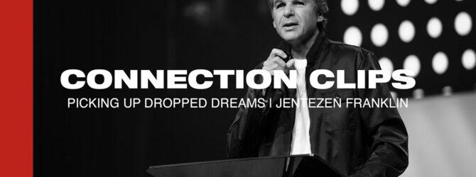 Picking Up Dropped Dreams | Jentezen Franklin