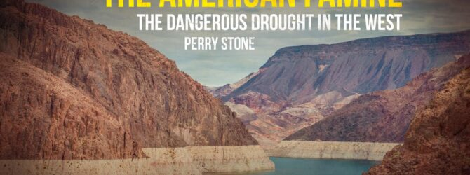 The American Famine-The Dangerous Drought in The West | Perry Stone