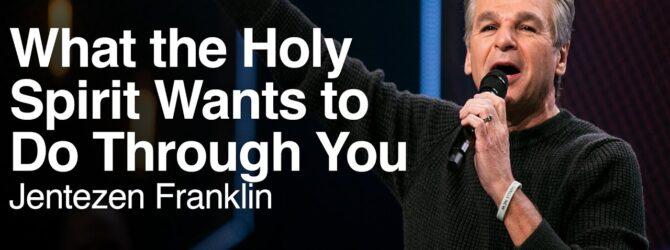 What the Holy Spirit Wants to Do Through You   Jentezen Franklin