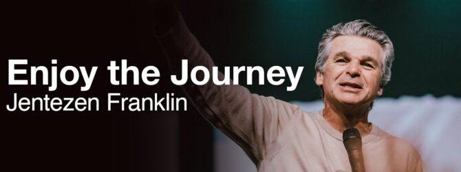 Enjoy the Journey | Jentezen Franklin