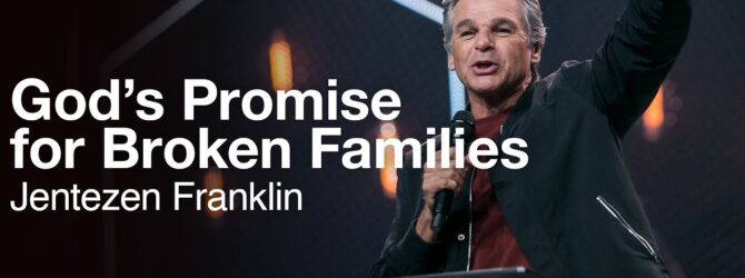 God's Promise for Broken Families | Jentezen Franklin