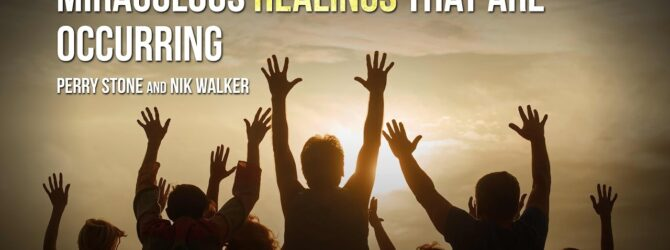 Miraculous Healings That Are Occurring   Perry Stone