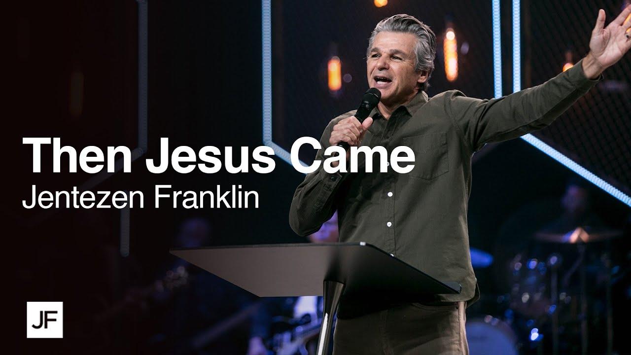 Then Jesus Came | Jentezen Franklin