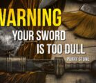 Warning! Your Sword Is Too Dull | Perry Stone