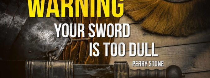 Warning! Your Sword Is Too Dull   Perry Stone