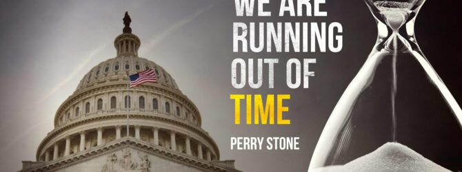 We Are Running Out of Time   Perry Stone