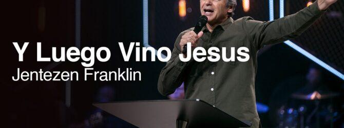Y Luego Vino Jesus   Jentezen Franklin