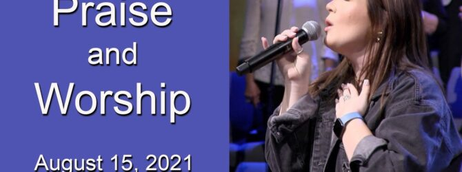 August 15, 2021 Praise and Worship