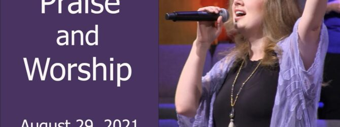 August 29, 2021 Praise and Worship